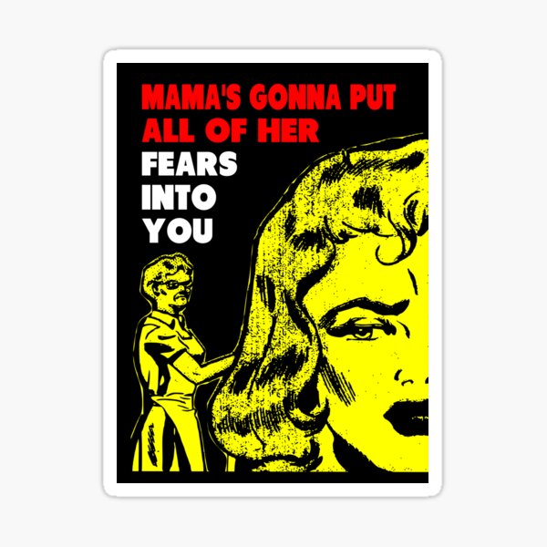 Mama's gonna put all of her fears into you funny saying Sticker