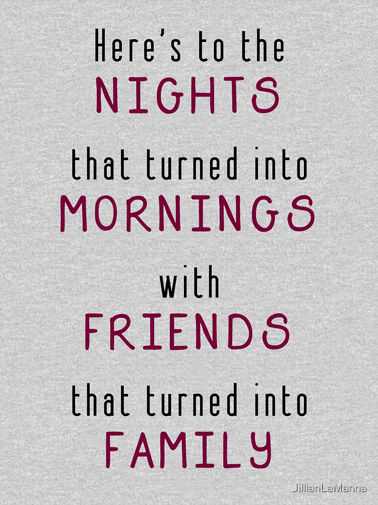 Heres To The Nights That Turned Into Mornings With Friends That
