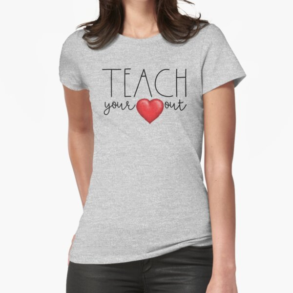 Teach Your Heart Out Fitted T-Shirt