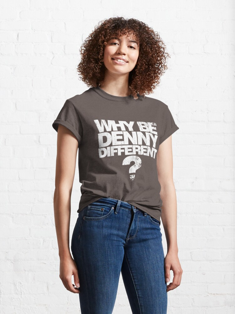 Alternate view of Why be Denny Different? Why??? Classic T-Shirt