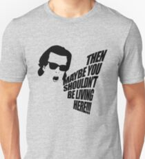 Then Maybe You Shouldn't Be Living Here! Unisex T-Shirt