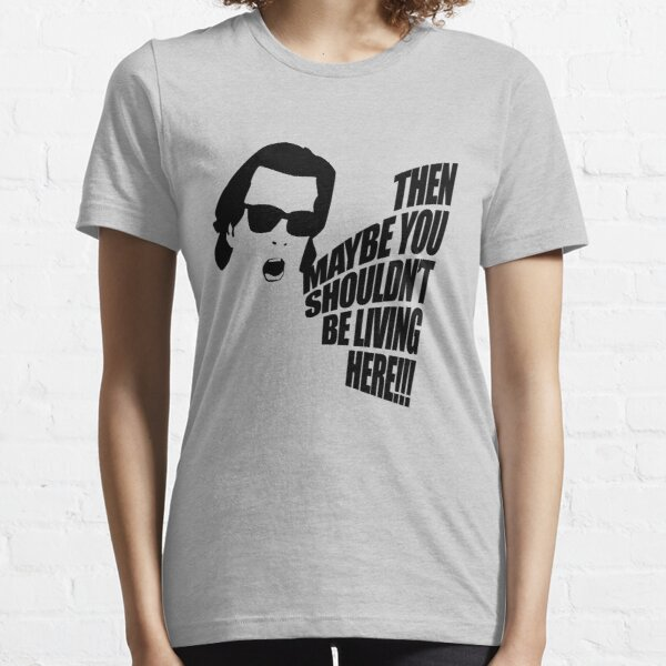Then Maybe You Shouldn't Be Living Here! Essential T-Shirt