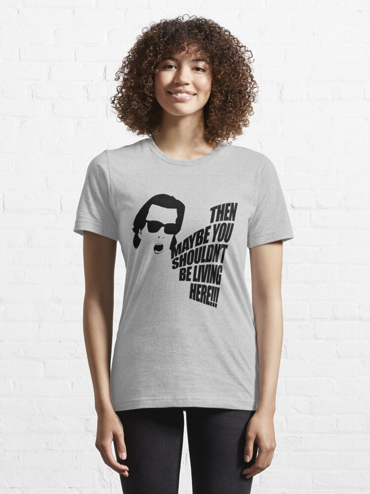 Alternate view of Then Maybe You Shouldn't Be Living Here! Essential T-Shirt