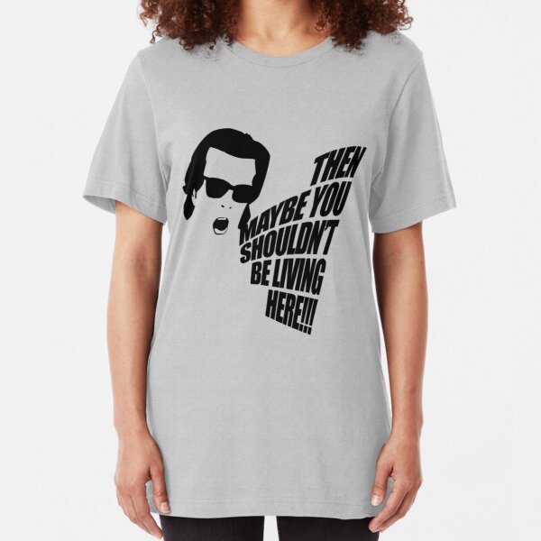 Then Maybe You Shouldn't Be Living Here! Slim Fit T-Shirt