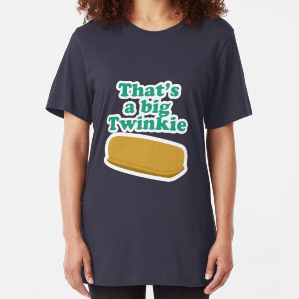 That's a big Twinkie... Slim Fit T-Shirt
