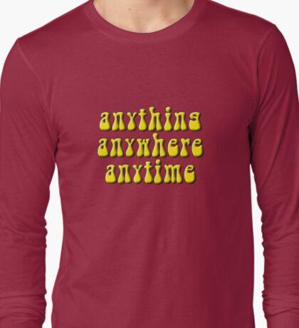Anything, anywhere, anytime T-Shirt
