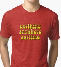 Anything, anywhere, anytime Tri-blend T-Shirt