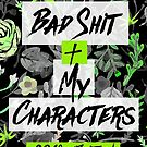 Bad Shit + My Characters (Green) by katmakesthings