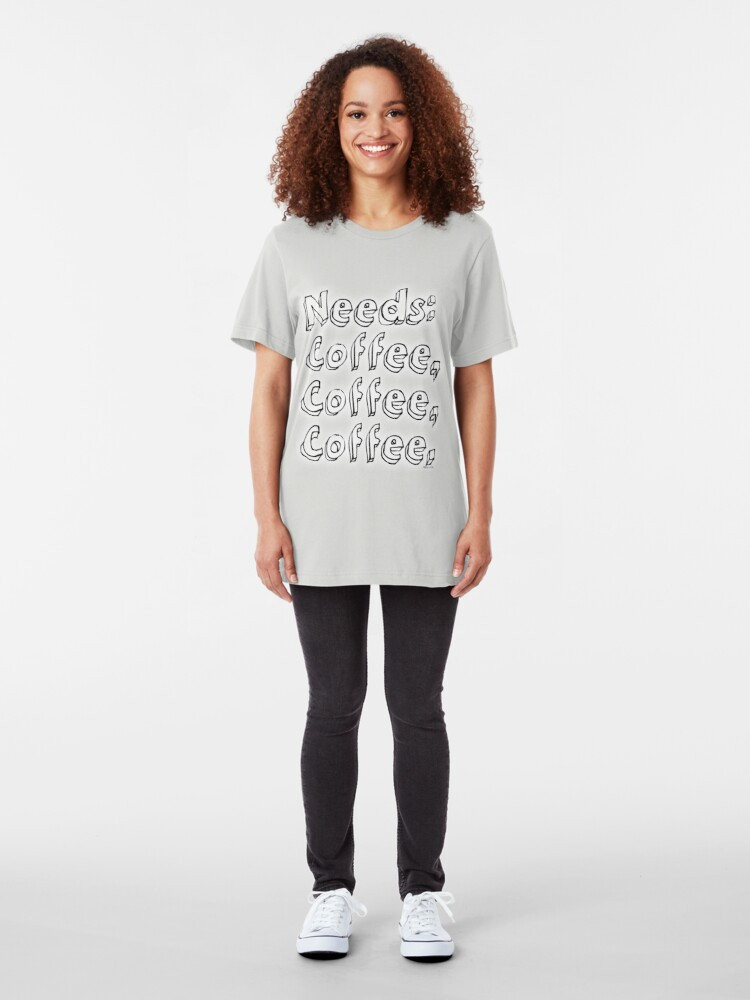Alternate view of Needs: coffee, coffee, coffee. Slim Fit T-Shirt