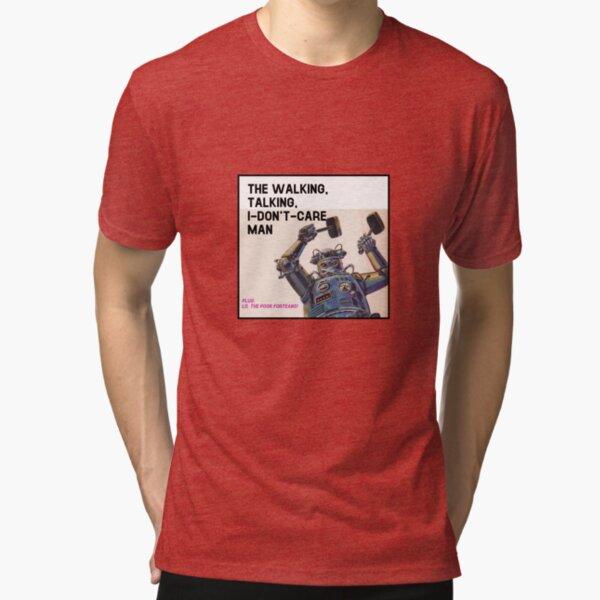 The Walking, Talking, I-Don't-Care Man! Tri-blend T-Shirt