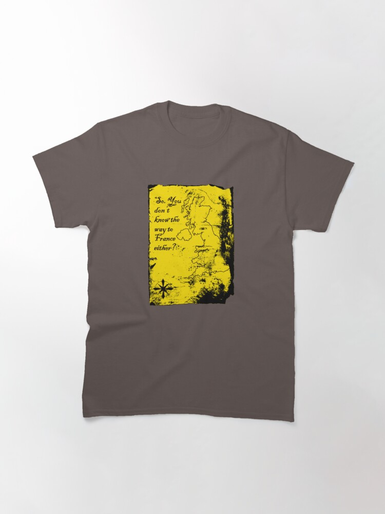 Alternate view of So You Don't Know the Way to France Either? Classic T-Shirt