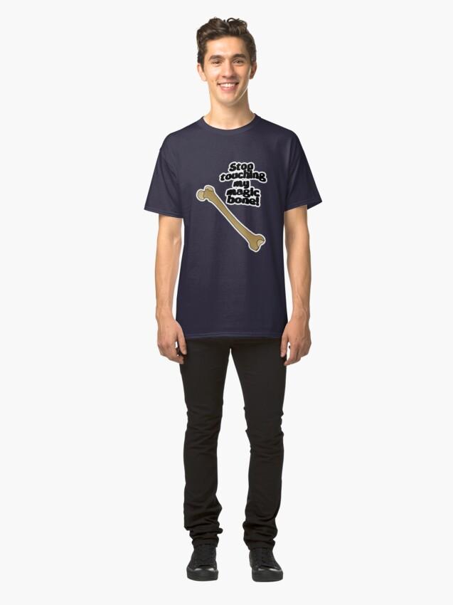 Alternate view of Stop touching my magic bone! Classic T-Shirt