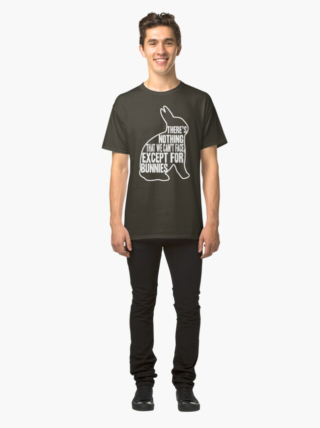 Alternate view of There's nothing that we can't face, except for bunnies Classic T-Shirt