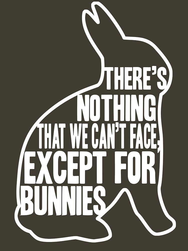 There's nothing that we can't face, except for bunnies by brianftang