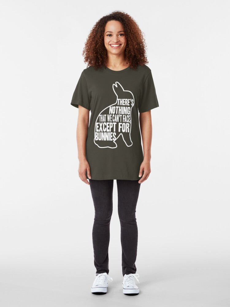 Alternate view of There's nothing that we can't face, except for bunnies Slim Fit T-Shirt