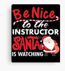 Be Nice To Instructor Santa Is Watching Canvas Print