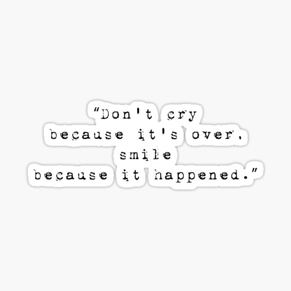 Inspirational Life Quote - Don't cry because it's over, smile because it happened Sticker
