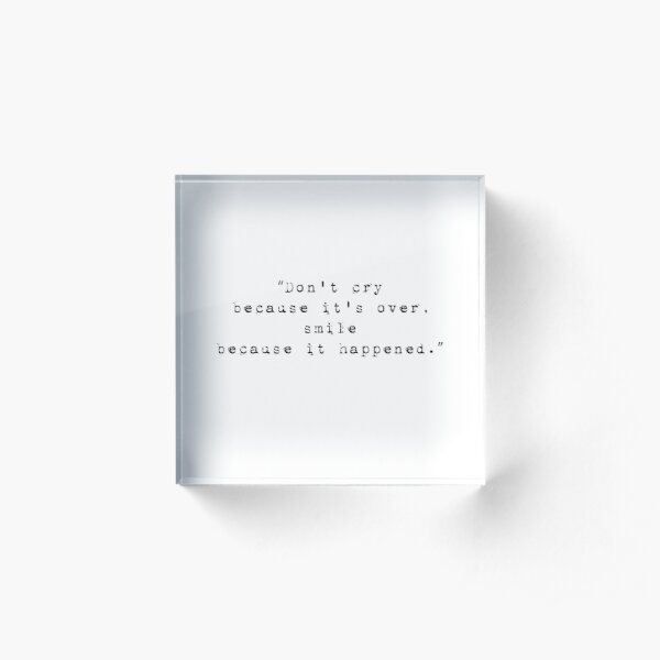 Inspirational Life Quote - Don't cry because it's over, smile because it happened Acrylic Block