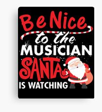 Be Nice To Musician Santa Is Watching Canvas Print