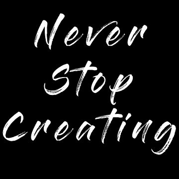 Never stop creating by Nathanxd33