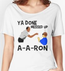 Ya Done Messed Up A-a-ron T-shirt Women's Relaxed Fit T-Shirt