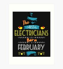 The Best Electricians Are Born In February Tshirt   Art Print