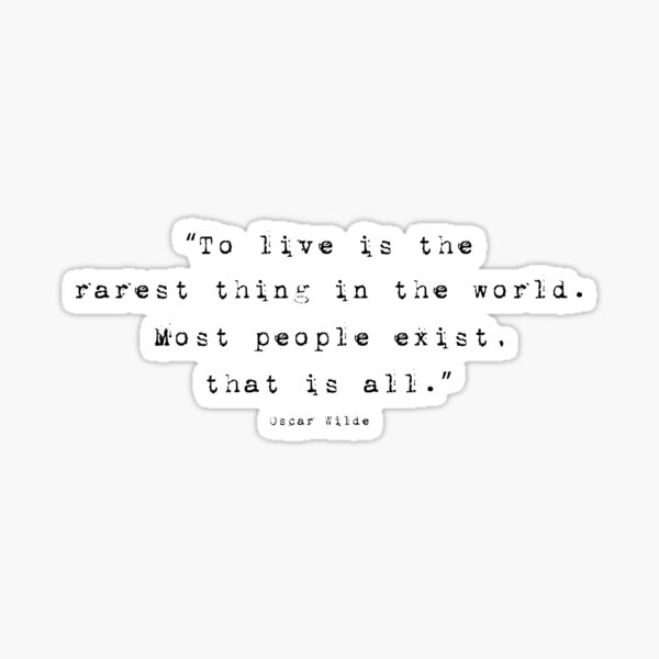 Oscar Wilde Inspirational Quote - To live is the rarest thing in the world... Sticker
