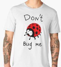 DON'T BUG ME Men's Premium T-Shirt