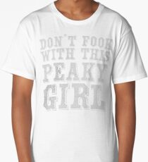 Don't fook with this Peaky GIRL Long T-Shirt