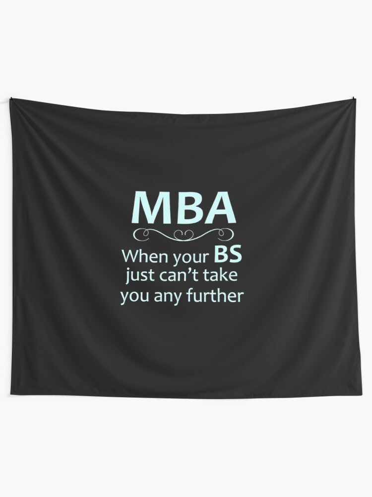 MBA - Masters Degree Graduation Gifts - Funny When Your BS Can't Take You