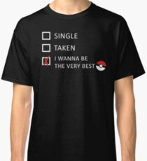 I wanna be the very best! Classic T-Shirt