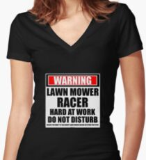 Warning Lawn Mower Racer Hard At Work Do Not Disturb Women's Fitted V-Neck T-Shirt