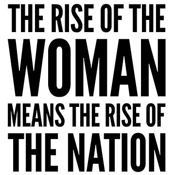 the rise of the woman means the rise of the nation by katrinawaffles