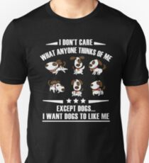 I DON'T CARE  WHAT ANYONE THINKS OF ME EXCEPT DOGS... I WANT DOGS TO LIKE ME Unisex T-Shirt