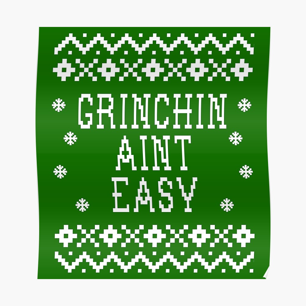 The Grinch Christmas Sweater.Grinchin Aint Easy Ugly Christmas Sweater Design The Grinch Poster