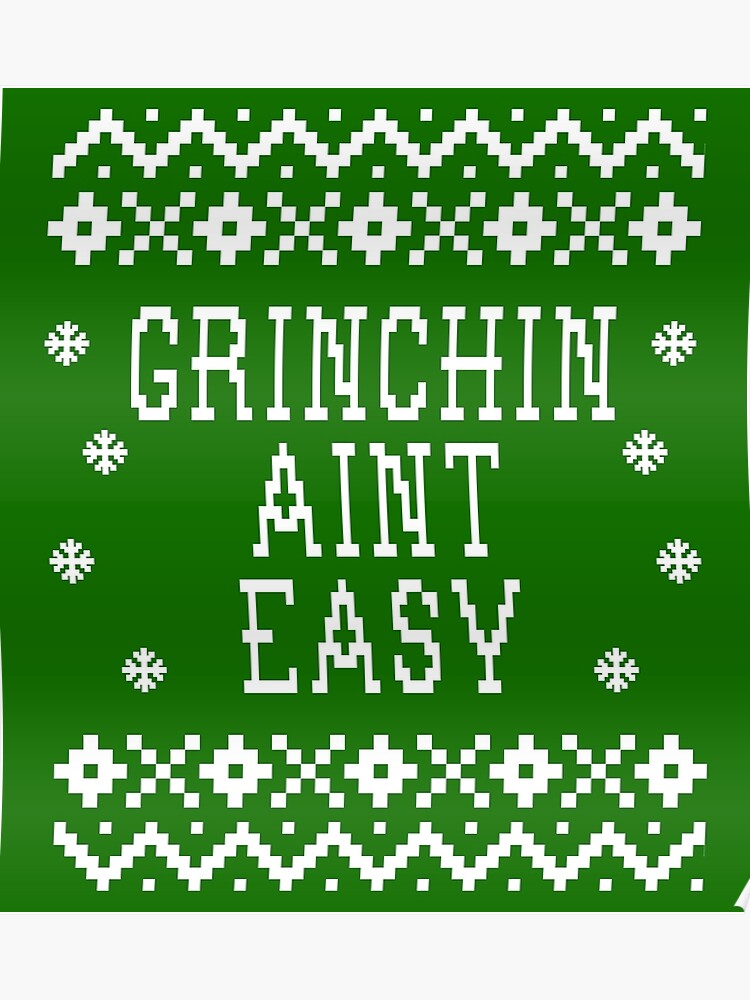 Ugly Christmas Sweater Design.Grinchin Aint Easy Ugly Christmas Sweater Design The Grinch Poster