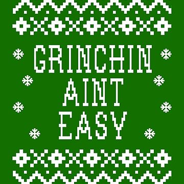 Grinchin Aint Easy - Ugly Christmas Sweater Design - The Grinch by Christmas-Tees