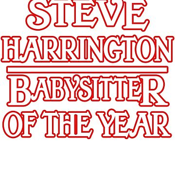 Steve Harrington Babysitter of the Year funny Stranger shirt by worksaheart
