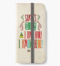 Buddy the Elf! Santa's Coming! I know him!  iPhone Wallet/Case/Skin