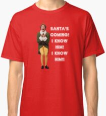 SANTA'S COMING! I KNOW HIM! Elf The Movie Will Ferrell Buddy Christmas Classic T-Shirt