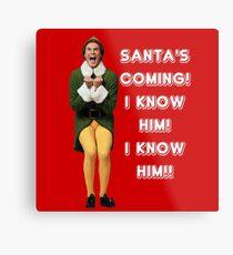 SANTA'S COMING! I KNOW HIM! Elf The Movie Will Ferrell Buddy Christmas Metal Print