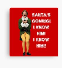 SANTA'S COMING! I KNOW HIM! Elf The Movie Will Ferrell Buddy Christmas Canvas Print