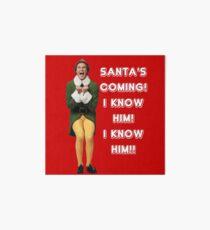 SANTA'S COMING! I KNOW HIM! Elf The Movie Will Ferrell Buddy Christmas Art Board