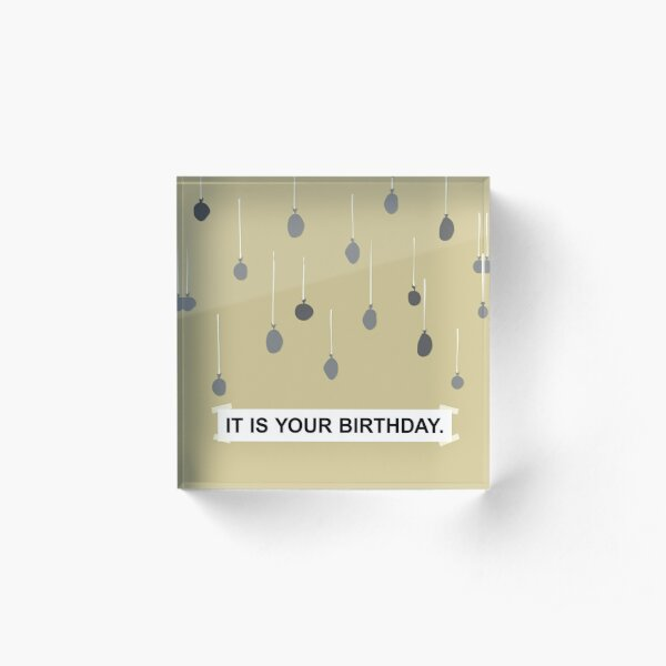 The Office - It Is Your Birthday. Acrylic Block