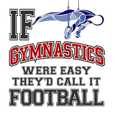 If Gymnastics Were Easy They'd Call It Football by jaygo