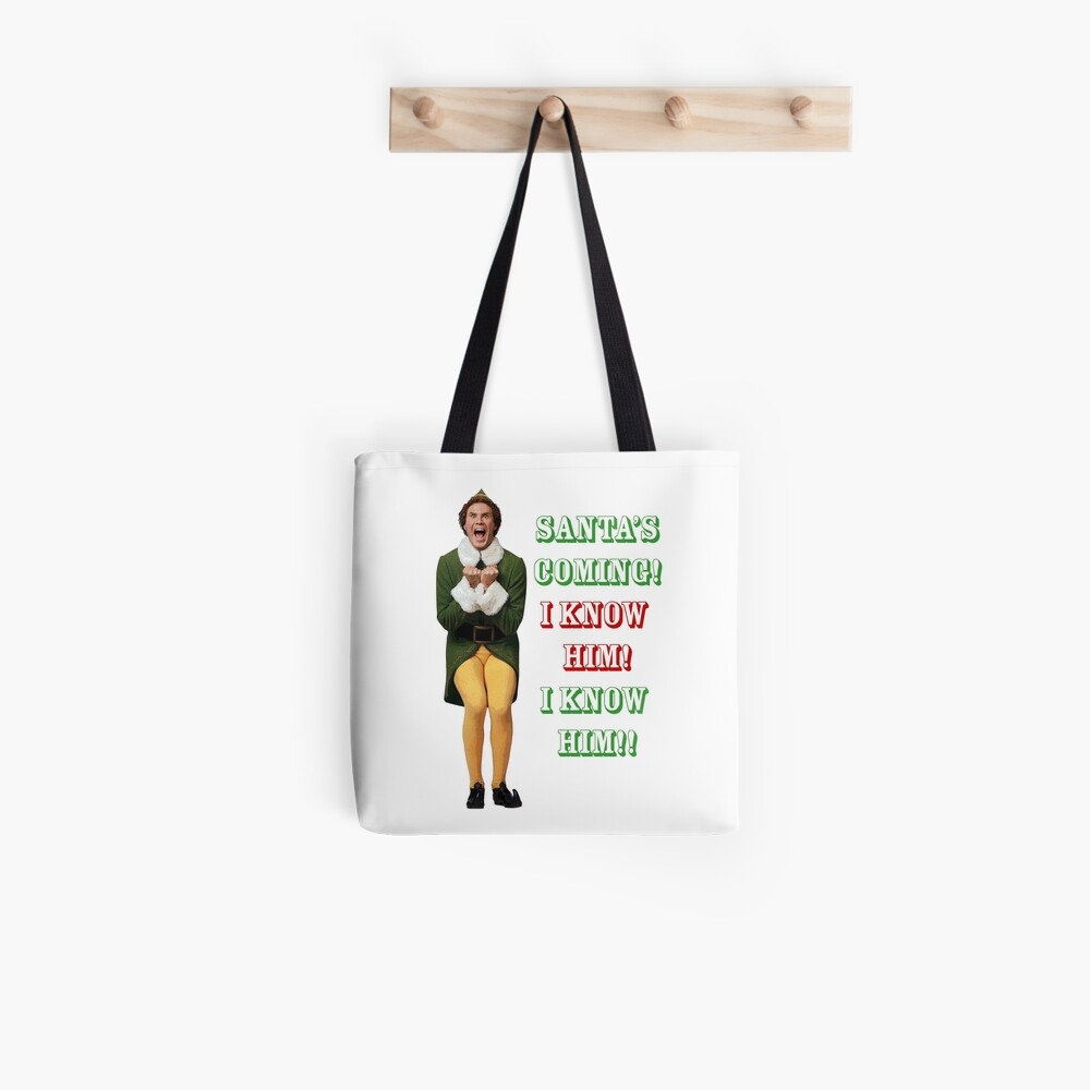 SANTA'S COMING! OMG! I KNOW HIM! Elf Movie Buddy/Will Ferrell | Tote Bag