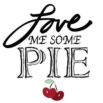 Love Me Some Pie by ksshartel