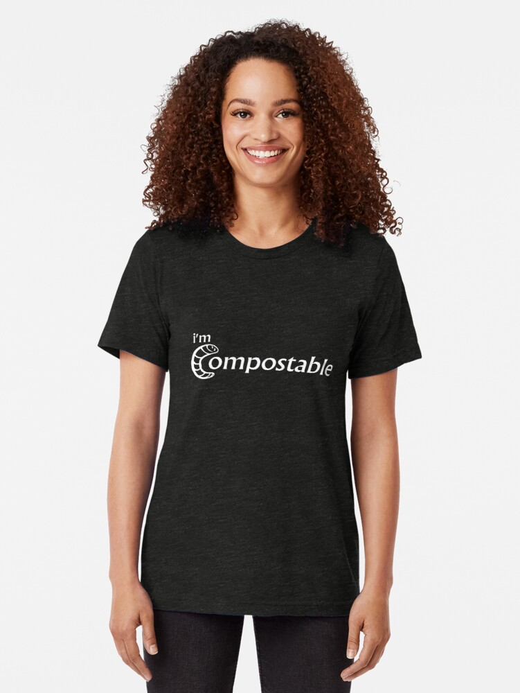 Alternate view of I'm Compostable - Earth Day, Garden Lover, Crazy Plant Lady, Plant Mom, Nature Lover, and Gardening Gift Tri-blend T-Shirt