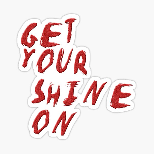 GET YOUR SHINE ON Sticker