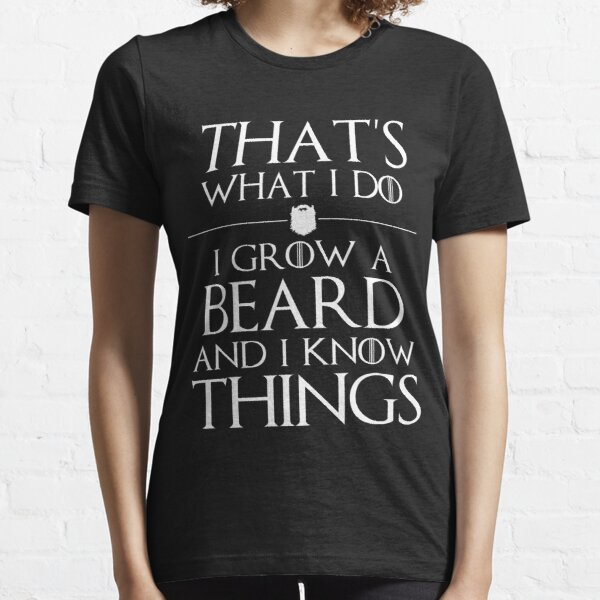 I Grow A Beard And I Know Things Essential T-Shirt